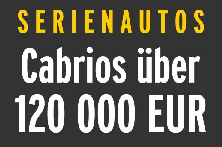 Serienautos - Cabrios über 120 000 EUR
