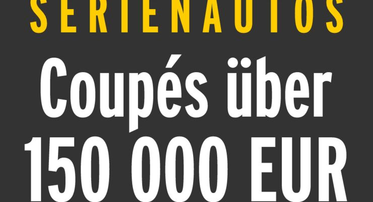 Serienautos - Coupés über 150 000 EUR